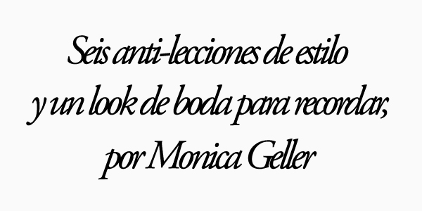 Seis anti lecciones de Monica Geller
