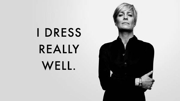 Claire Underwood: 'I dress really well'